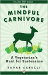 The Mindful Carnivore: A Vegetarian's Hunt for Sustenance - Tovar Cerulli