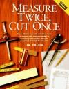 Measure Twice Cut Once - Jim Tolpin