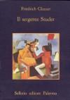 Il sergente Studer - Friedrich Glauser, Gabriella de' Grandi, Valeria Valenza