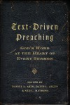 Text-Driven Preaching: God's Word at the Heart of Every Sermon - Daniel Akin, David L. Allen, Ned Mathews
