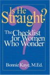 Is He Straight?: The Checklist for Women Who Wonder - Bonnie Kaye