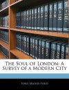 Soul of London - Ford Madox Ford