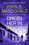 Dress Her in Indigo: Introduction by Lee Child: Travis McGee, No.11 - John D. MacDonald