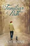 Familiar Path (Familiar Way #1) - A.M. Burns