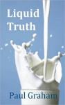Liquid Truth - Paul Graham