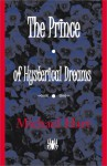 The Prince of Hysterical Dreams - Micahel Hart, Michael H. Hart