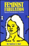 Feminist Fabulation: Space/Postmodern Fiction - Marleen S. Barr