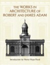 The Works in Architecture of Robert and James Adam - Robert Adam, James Adam, Henry Hope Reed