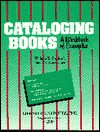 Cataloging Books: A Workbook of Examples - William E. Studwell, David V. Loertscher