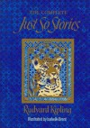 Just-So Stories, The Complete - Rudyard Kipling, Isabelle Brent, Neil Philip