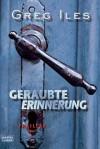 Geraubte Erinnerung: Thriller (German Edition) - Greg Iles, Axel Merz