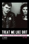 Treat Me Like Dirt: An Oral History of Punk in Toronto and Beyond, 1977-1981 - Liz Worth, Gary Pig Gold