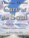 Care of the Soul: Guide for Cultivating Depth and Sacredness in Everyday Life, a - Thomas Moore