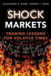 Shock Markets: Trading Lessons for Volatile Times - Robert I. Webb, Alexander R. Webb