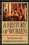 History of Women in the West, Volume III: Renaissance and the Enlightenment Paradoxes - Georges Duby, Michelle Perrot, Natalie Zemon Davis, Arlette Farge, Arthur Goldhammer