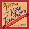 Survival Tips for New Teachers: From People Who Have Been There and Lived to Tell about It - Cheryl Miller Thurston