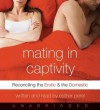 Mating in Captivity: Reconciling the Erotic and the Domestic (MP3 Book) - Esther Perel