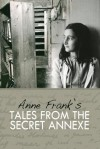 Tales From the Secret Annexe - Anne Frank