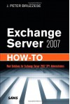Exchange Server 2007 How-To - J. Peter Bruzzese