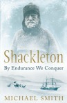 Shackleton: By Endurance We Conquer - Michael Smith