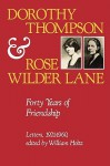Dorothy Thompson and Rose Wilder Lane: Forty Years of Friendship, Letters, 1921-1960 - William Holtz, Rose Wilder Lane, William Holtz