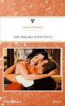 Mills & Boon : The Trouble With Tonya - Lorna Michaels