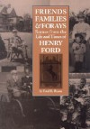 Friends, Families & Forays: Scenes from the Life and Times of Henry Ford - Ford R. Bryan