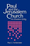 Paul and the Jerusalem Church: An Elusive Unity - Paul J. Achtemeier