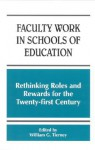 Faculty Work in Schools of Educati: Rethinking Roles and Rewards for the Twentyirst Century - William G. Tierney