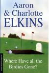 Where Have all the Birdies Gone? - Aaron Elkins, Charlotte Elkins, Elkins, Aaron