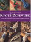 The Complete Book of Knots & Ropework: Over 200 Techniques with Step-By-Step Photographs - Geoffrey Budworth