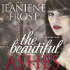 The Beautiful Ashes: Broken Destiny, Book 1 - Jeaniene Frost