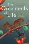 The Ornaments of Life: Coevolution and Conservation in the Tropics - Theodore H. Fleming