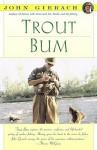 Trout Bum - John Gierach