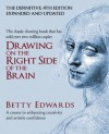 Drawing on the Right Side of the Brain: A Course in Enhancing Creativity and Artistic Confidence - Betty Edwards