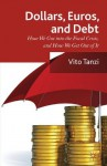 Dollar, Euros and Debt: How we got into the Fiscal Crisis and how we get out of it - Vito Tanzi