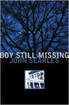 Boy Still Missing: A Novel - John Searles
