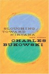 Slouching Toward Nirvana: New Poems - Charles Bukowski