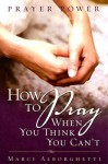Prayer Power: How to Pray When You Think You Can't - Marci Alborghetti