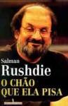 O Chão que Ela Pisa - Salman Rushdie