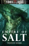 Tomes of the Dead: Empire of Salt - Weston Ochse