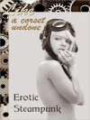 Like a Corset Undone: Erotic Steampunk - Peter Tupper, J. Blackmore