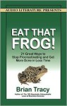 Eat That Frog!: 21 Great Ways to Stop Procrastinating and Get More Done in Less Time (Audio) - Brian Tracy