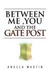 Between Me ,You And The Gate Post - Angela Martin