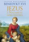 Jezus z Nazaretu. Dzieciństwo - Benedykt XVI