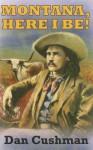 Montana, Here I Be! - Dan Cushman