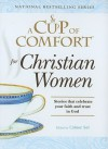 A Cup of Comfort for Christian Women: Stories That Celebrate Your Faith and Trust in God - Colleen Sell