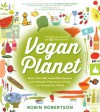 Vegan Planet, Revised Edition: 425 Irresistible Recipes With Fantastic Flavors from Home and Around the World - Robin Robertson