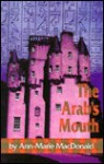 The Arab's Mouth - Ann-Marie MacDonald