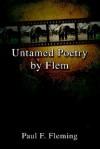 Untamed Poetry by Flem - Paul Fleming